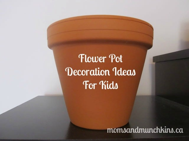 Decorating Flower Pots With Kids Moms Munchkins